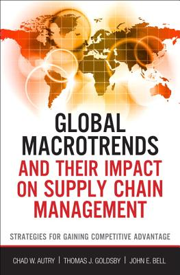 Global Macro Trends and Their Impact on Supply Chain Management By Autry, Chad W./ Goldsby, Thomas J./ Bell, John E.